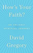How's Your Faith?: An Unlikely…