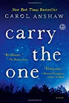 Carry the One: A Novel by Carol Anshaw
