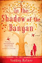 In the Shadow of the Banyan: A Novel by…