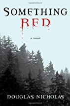 Something Red: A Novel by Douglas Nicholas