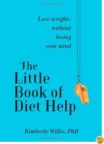 The Little Book of Diet Help: Lose weight-without losing your Mind