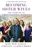 Brown, Kody: Becoming Sister Wives: The Story of an Unconventional Marriage