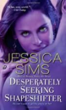 Desperately Seeking Shapeshifter by Jessica…