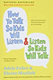 Faber, Adele: How to Talk So Kids Will Listen & Listen So Kids Will Talk