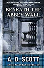 Beneath the Abbey Wall by A. D. Scott