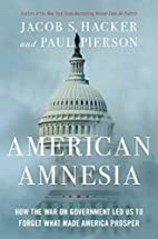 American Amnesia: How the War on Government…