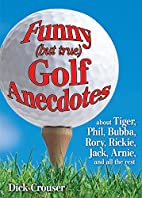 Funny (but true) Golf Anecdotes by Dick…
