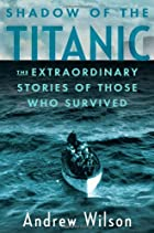 Shadow of the Titanic: The Extraordinary&hellip;