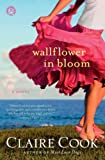 Cook, Claire: Wallflower in Bloom: A Novel