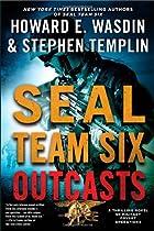SEAL Team Six Outcasts by Howard E. Wasdin