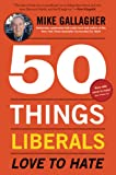 Gallagher, Mike: 50 Things Liberals Love to Hate