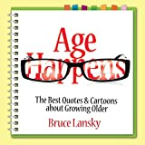 Lansky, Bruce: Age Happens: The Best Quotes & Cartoons about Growing Older