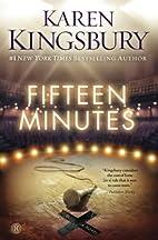 Fifteen Minutes: A Novel by Karen Kingsbury