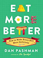 Eat More Better: How to Make Every Bite More…