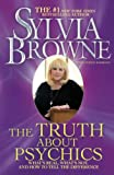 Browne, Sylvia: The Truth About Psychics: What's Real, What's Not, and How to Tell the Difference