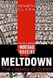 Clark, Kenneth: The Story Behind the Mortgage and Housing Meltdown: The Legacy of Greed