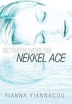 Between Worlds: Nekkel Ace by Yianna…