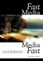 Fast Media, Media Fast: How to Clear Your…
