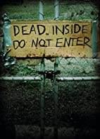 Dead Inside: Do Not Enter: Notes from the…
