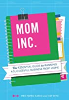 Mom, Inc.: The Essential Guide to Running a&hellip;