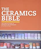 The Ceramics Bible: The Complete Guide to…
