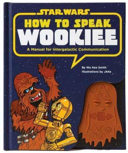 how-to-speak-wookiee-a-manual-for-intergalactic-communication-star-wars