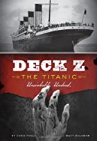 Deck Z: The Titanic: Unsinkable. Undead by…