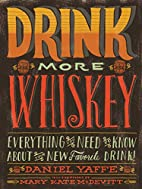 Drink More Whiskey!: Everything You Need to…