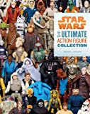 Sansweet, Stephen J.: Star Wars: The Ultimate Action Figure Collection