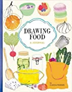 Drawing Food: A Journal by Claudia Pearson
