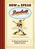 How to Speak Baseball: An Illustrated Guide…