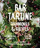 Bar Tartine: Techniques & Recipes by Cortney…