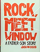 Rock, Meet Window: A Father-Son Story by…