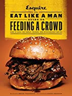 The Eat Like a Man Guide to Feeding a Crowd:…