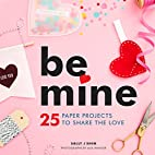Be Mine: 25 Paper Projects to Share the Love…