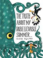 The Truth About My Unbelievable Summer . . .…