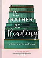 I'd Rather Be Reading: A Library of Art for…