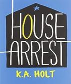 House Arrest by K. A. Holt