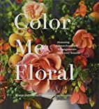 Color Me Floral: Stunning Monochromatic…