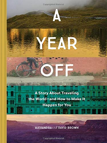 a-year-off-a-story-about-traveling-the-worldand-how-to-make-it-happen-for-you
