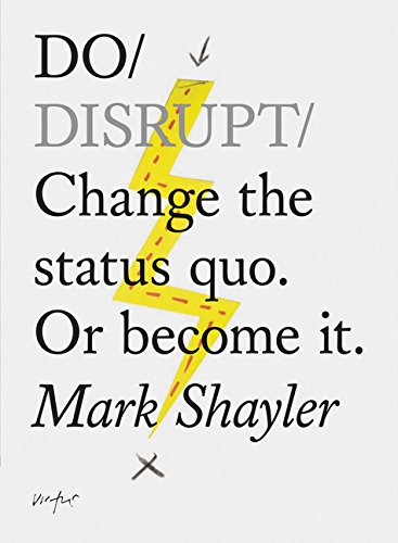 do-disrupt-change-the-status-quo-or-become-it