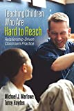 Marlowe, Michael J.: Teaching Children Who Are Hard to Reach: Relationship-Driven Classroom Practice