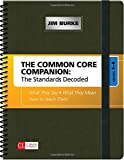 Jim Burke: The Common Core Companion: The Standards Decoded, Grades 6-8: What They Say, What They Mean, How to Teach Them (Corwin Literacy)