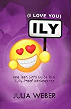 I. L. Y. (I Love You): One Teen Girl's Guide…