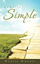 Keep It Simple: During Difficult Times by…