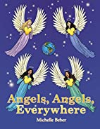 Angels, Angels, Everywhere by Michelle Beber