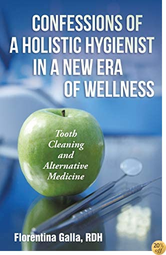 Confessions of a Holistic Hygienist in a New Era of Wellness: Tooth Cleaning and Alternative Medicine