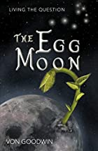 The Egg Moon: Living the Question by Von&hellip;