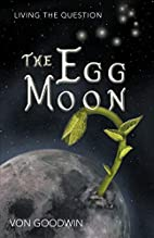 The Egg Moon: Living the Question by Von…