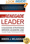 The Renegade Leader: 9 Success Strategies Driven Leaders Use To Ignite People, Performance & Profits